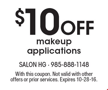 $10 OFF makeup applications. With this coupon. Not valid with other offers or prior services. Expires 10-28-16.