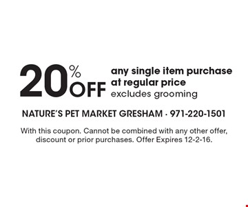 20% Off any single item purchase at regular price excludes grooming. With this coupon. Cannot be combined with any other offer, discount or prior purchases. Offer Expires 12-2-16.
