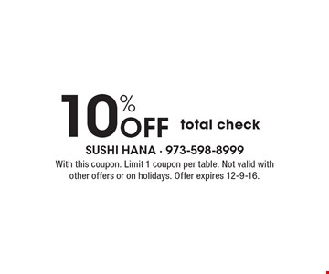 10% Off total check. With this coupon. Limit 1 coupon per table. Not valid with other offers or on holidays. Offer expires 12-9-16.