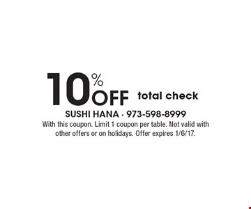 10% Off total check. With this coupon. Limit 1 coupon per table. Not valid with other offers or on holidays. Offer expires 1/6/17.