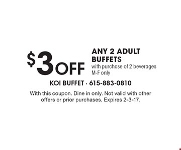 $3 off any 2 adult buffets with purchase of 2 beverages, M-F only. With this coupon. Dine in only. Not valid with other offers or prior purchases. Expires 2-3-17.