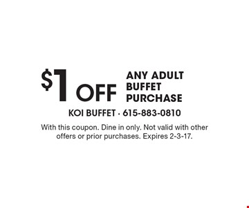 $1 off any adult buffet purchase. With this coupon. Dine in only. Not valid with other offers or prior purchases. Expires 2-3-17.