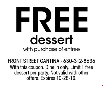 Free dessert with purchase of entree. With this coupon. Dine in only. Limit 1 free dessert per party. Not valid with other offers. Expires 10-28-16.