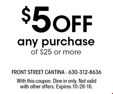 $5 Off any purchase of $25 or more. With this coupon. Dine in only. Not valid with other offers. Expires 10-28-16.