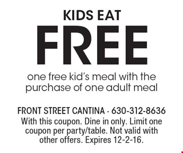Kids Eat Free. Free kid's meal with the purchase of one adult meal. With this coupon. Dine in only. Limit one coupon per party/table. Not valid with other offers. Expires 12-2-16.