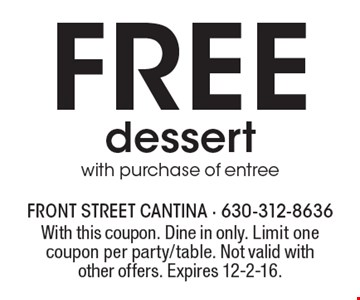 Free dessert with purchase of entree. With this coupon. Dine in only. Limit one coupon per party/table. Not valid with other offers. Expires 12-2-16.