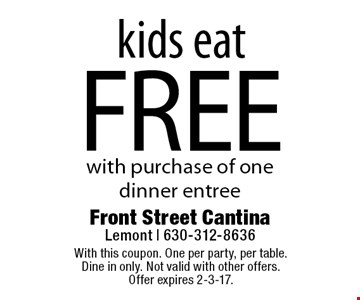 Kids eat free with purchase of one dinner entree. With this coupon. One per party, per table. Dine in only. Not valid with other offers. Offer expires 2-3-17.