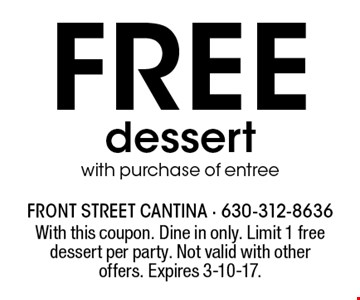 Free dessert with purchase of entree. With this coupon. Dine in only. Limit 1 free dessert per party. Not valid with other offers. Expires 3-10-17.