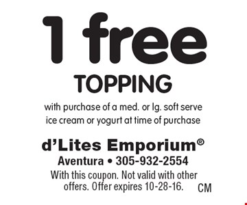 1 free topping with purchase of a med. or lg. soft serve ice cream or yogurt at time of purchase. With this coupon. Not valid with other offers. Offer expires 10-28-16.