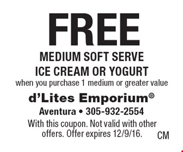 FREE medium soft serve ice cream or yogurt when you purchase 1 medium or greater value. With this coupon. Not valid with other offers. Offer expires 12/9/16.