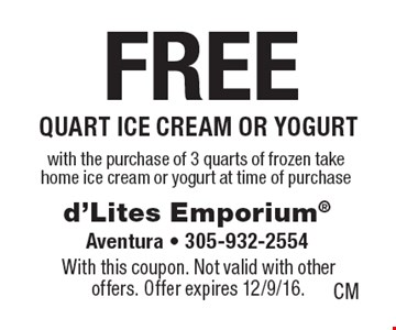 FREE quart ICE CREAM or yogurt with the purchase of 3 quarts of frozen take home ice cream or yogurt at time of purchase. With this coupon. Not valid with other offers. Offer expires 12/9/16.