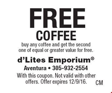 FREE coffee. Buy any coffee and get the second one of equal or greater value for free. With this coupon. Not valid with other offers. Offer expires 12/9/16.