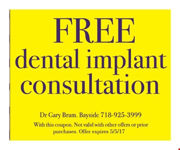 Free dental implant consultation. With this coupon. Not valid with other offers or prior purchases. Offer expires 5-5-17.
