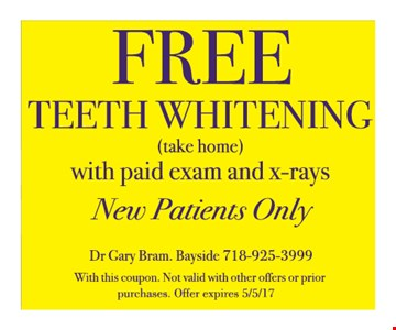 Free Teeth Whitening. (Take Home) With paid exam and x-rays. New patients only. With this coupon. Not valid with other offers or prior purchases. Offer expires 5-5-17.