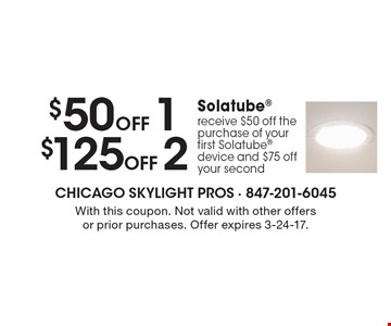 $50 Off 1, $125 Off 2 Solatube®. Receive $50 off the purchase of your first Solatube® device and $75 off your second. With this coupon. Not valid with other offers or prior purchases. Offer expires 3-24-17.
