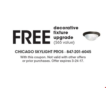 Free decorative fixture upgrade ($65 value). With this coupon. Not valid with other offers or prior purchases. Offer expires 3-24-17.