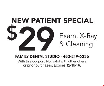 New Patient Special $29 Exam, X-Ray & Cleaning. With this coupon. Not valid with other offers or prior purchases. Expires 12-16-16.
