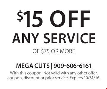 $15 off any service of $75 or more. With this coupon. Not valid with any other offer, coupon, discount or prior service. Expires 10/31/16.