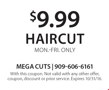 $9.99 Haircut. Mon.-Fri. Only. With this coupon. Not valid with any other offer, coupon, discount or prior service. Expires 10/31/16.