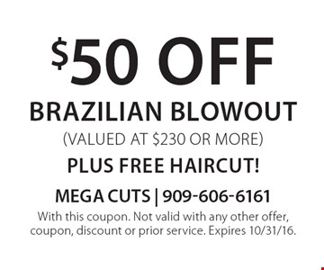 $50 off Brazilian Blowout (valued at $230 or more) plus free haircut!. With this coupon. Not valid with any other offer, coupon, discount or prior service. Expires 10/31/16.