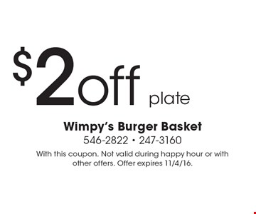 $2 off plate. With this coupon. Not valid during happy hour or with other offers. Offer expires 11/4/16.