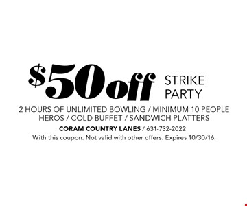 $50off STRIKE PARTY 2 hours of unlimited bowling / minimum 10 peopleHEROS / COLD BUFFET / SANDWICH PLATTERS . With this coupon. Not valid with other offers. Expires 10/30/16.