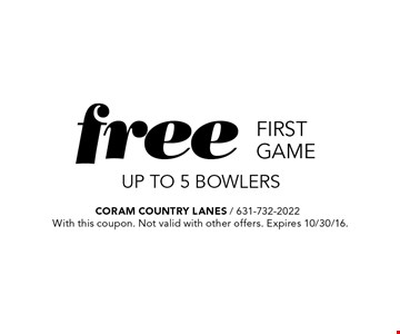 free first game UP TO 5 bowlers. With this coupon. Not valid with other offers. Expires 10/30/16.
