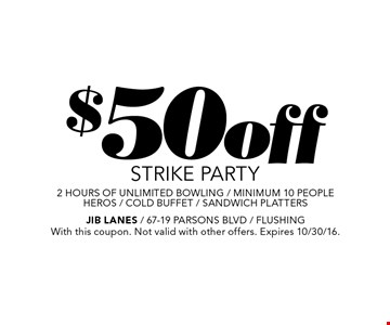 $50 off STRIKE PARTY. 2 hours of unlimited bowling, minimum 10 people. heros / cold buffet / sandwich platters. With this coupon. Not valid with other offers. Expires 10/30/16.