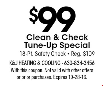 $99 Clean & Check Tune-Up Special. 18-Pt. Safety Check • Reg. $109. With this coupon. Not valid with other offers or prior purchases. Expires 10-28-16.