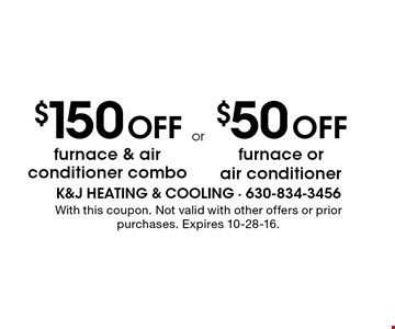 $150 Off furnace & air conditioner combo OR $50 Off furnace or air conditioner. With this coupon. Not valid with other offers or prior purchases. Expires 10-28-16.