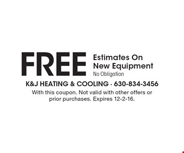 Free Estimates On New Equipment No Obligation. With this coupon. Not valid with other offers or prior purchases. Expires 12-2-16.