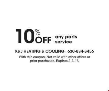 10% Off any parts service. With this coupon. Not valid with other offers or prior purchases. Expires  Expires 2-3-17.