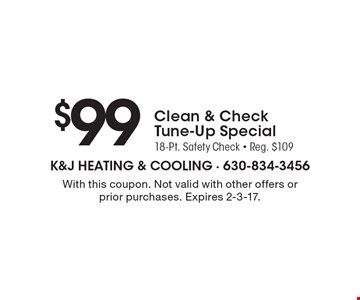 $99 Clean & Check Tune-Up Special. 18-Pt. Safety Check • Reg. $109. With this coupon. Not valid with other offers or prior purchases. Expires 2-3-17.