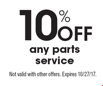 10% off any parts service. Not valid with other offers. Expires 10/27/17.