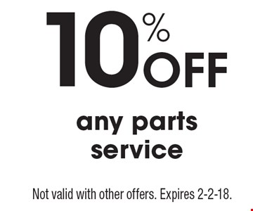 10% Off any parts service. Not valid with other offers. Expires 2-2-18.
