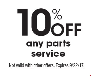 10% Off any parts service. Not valid with other offers. Expires 9/22/17.