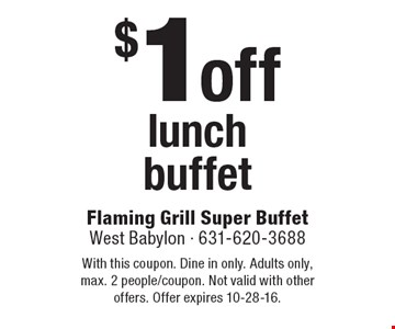 $1 off lunch buffet. With this coupon. Dine in only. Adults only, max. 2 people/coupon. Not valid with other offers. Offer expires 10-28-16.