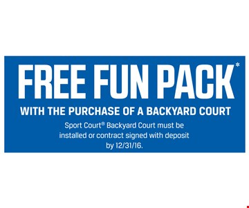 free fun pack with purchase of a backyard court. Sport Court® Backyard Court must be installed or contract signed with deposit by 12/31/16.