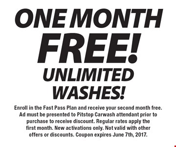 Free! One Month Unlimited Washes! Enroll in the Fast Pass Plan and receive your second month free. Ad must be presented to Pitstop Carwash attendant prior to purchase to receive discount. Regular rates apply the first month. New activations only. Not valid with other offers or discounts. Coupon expires June 7th, 2017.