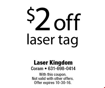 $2 off laser tag. With this coupon. Not valid with other offers. Offer expires 10-30-16.