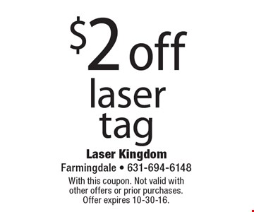 $2 off laser tag. With this coupon. Not valid with other offers or prior purchases. Offer expires 10-30-16.