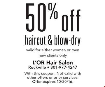 50% off haircut & blow-dry. Valid for either women or men. New clients only. With this coupon. Not valid with other offers or prior services. Offer expires 10/30/16.