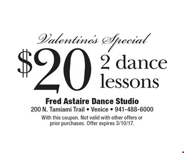 Valentine's Special. $20 for 2 dance lessons. With this coupon. Not valid with other offers or prior purchases. Offer expires 3/10/17.
