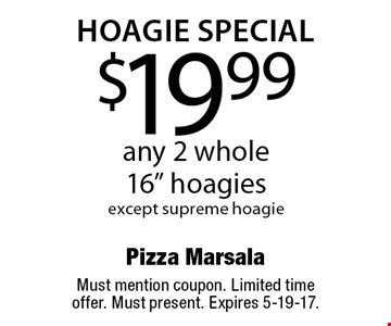 Hoagie Special $19.99 any 2 whole 16