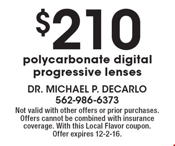 $210 polycarbonate digital progressive lenses. Not valid with other offers or prior purchases. Offers cannot be combined with insurance coverage. With this Local Flavor coupon. Offer expires 12-2-16.