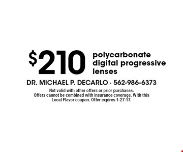 $210 polycarbonate digital progressive lenses. Not valid with other offers or prior purchases. Offers cannot be combined with insurance coverage. With this Local Flavor coupon. Offer expires 1-27-17.