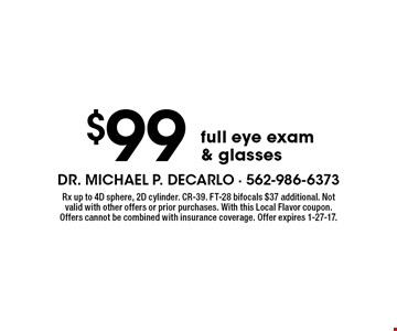 $99full eye exam & glasses. Rx up to 4D sphere, 2D cylinder. CR-39. FT-28 bifocals $37 additional. Not valid with other offers or prior purchases. With this Local Flavor coupon. Offers cannot be combined with insurance coverage. Offer expires 1-27-17.