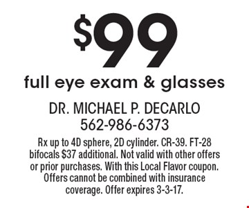 $99 full eye exam & glasses. Rx up to 4D sphere, 2D cylinder. CR-39. FT-28 bifocals $37 additional. Not valid with other offers or prior purchases. With this Local Flavor coupon. Offers cannot be combined with insurance coverage. Offer expires 3-3-17.