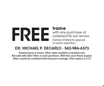 Free frame with any purchase of polarized Rx sun lenses. Frames limited to special in-stock selection. Polarized gray or brown. Other styles available at nominal cost. Not valid with other offers or prior purchases. With this Local Flavor coupon. Offers cannot be combined with insurance coverage. Offer expires 3-3-17.