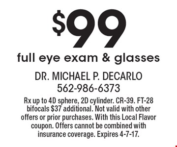 $99 full eye exam & glasses. Rx up to 4D sphere, 2D cylinder. CR-39. FT-28 bifocals $37 additional. Not valid with other offers or prior purchases. With this Local Flavor coupon. Offers cannot be combined with insurance coverage. Expires 4-7-17.